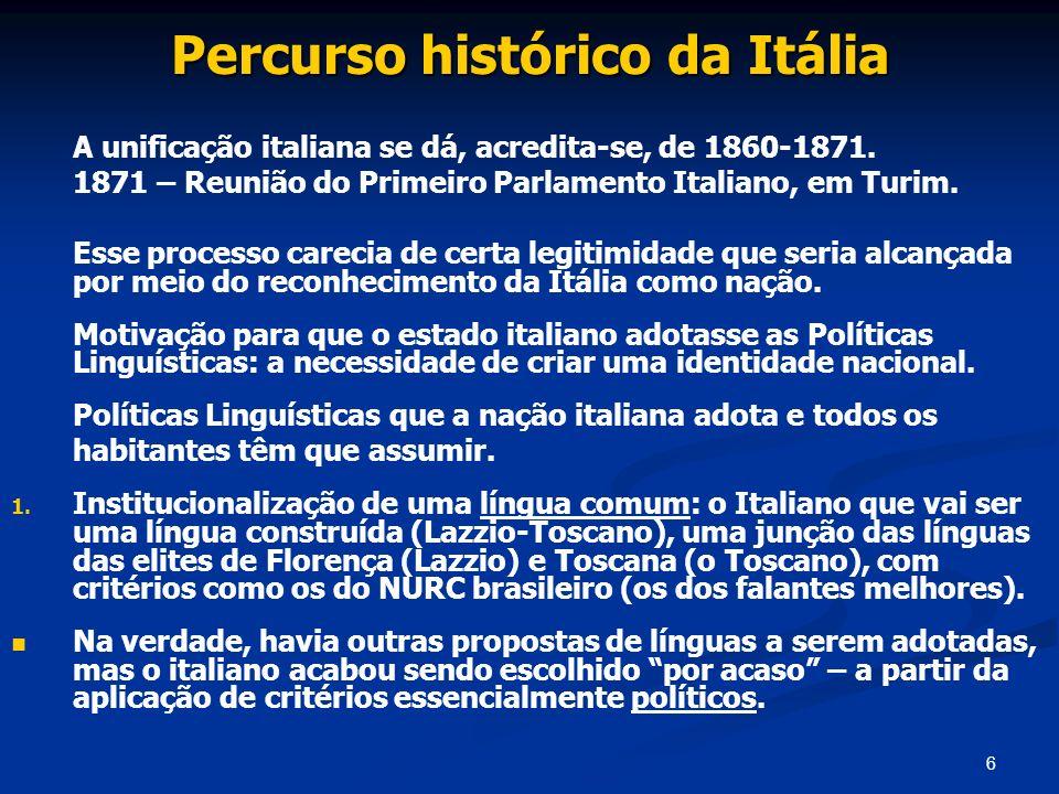 6 Percurso histórico da Itália A unificação italiana se dá, acredita-se, de 1860-1871. 1871 – Reunião do Primeiro Parlamento Italiano, em Turim. Esse