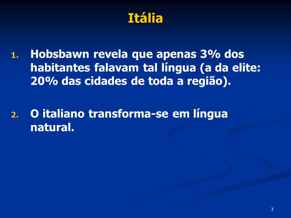 7 Itália 1. 1. Hobsbawn revela que apenas 3% dos habitantes falavam tal língua (a da elite: 20% das cidades de toda a região). 2. 2. O italiano transf