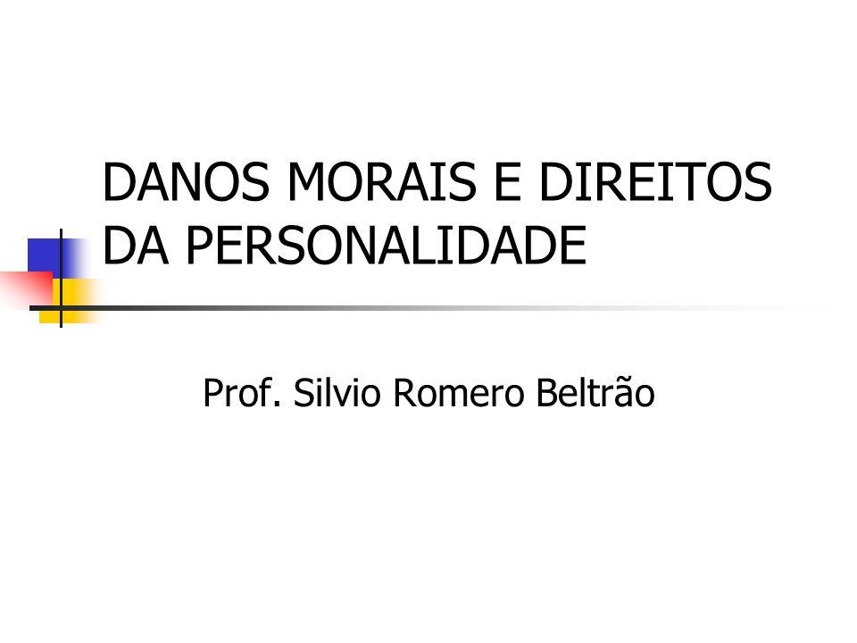 DANOS MORAIS E DIREITOS DA PERSONALIDADE Prof. Silvio Romero Beltrão