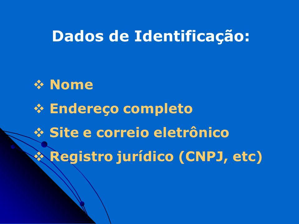 Dados de Identificação: Nome Endereço completo Site e correio eletrônico Registro jurídico (CNPJ, etc)