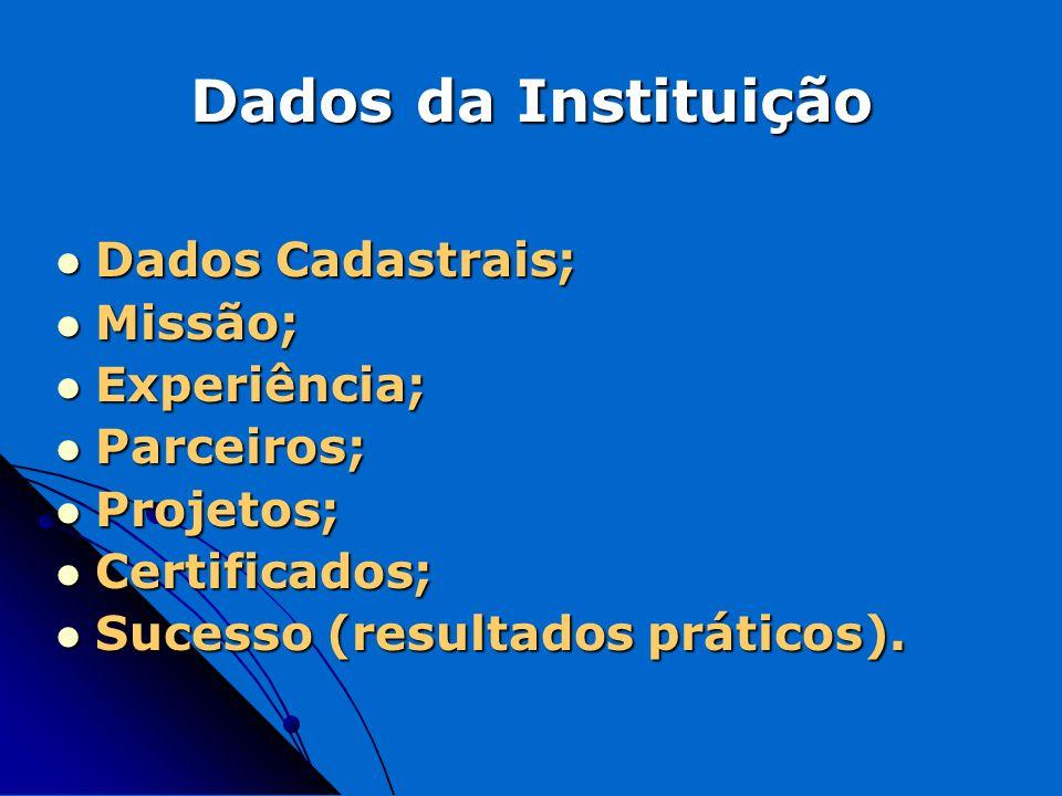 Dados da Instituição Dados Cadastrais; Dados Cadastrais; Missão; Missão; Experiência; Experiência; Parceiros; Parceiros; Projetos; Projetos; Certifica