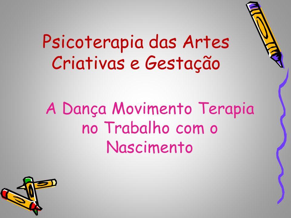 Psicoterapia das Artes Criativas e Gestação A Dança Movimento Terapia no Trabalho com o Nascimento