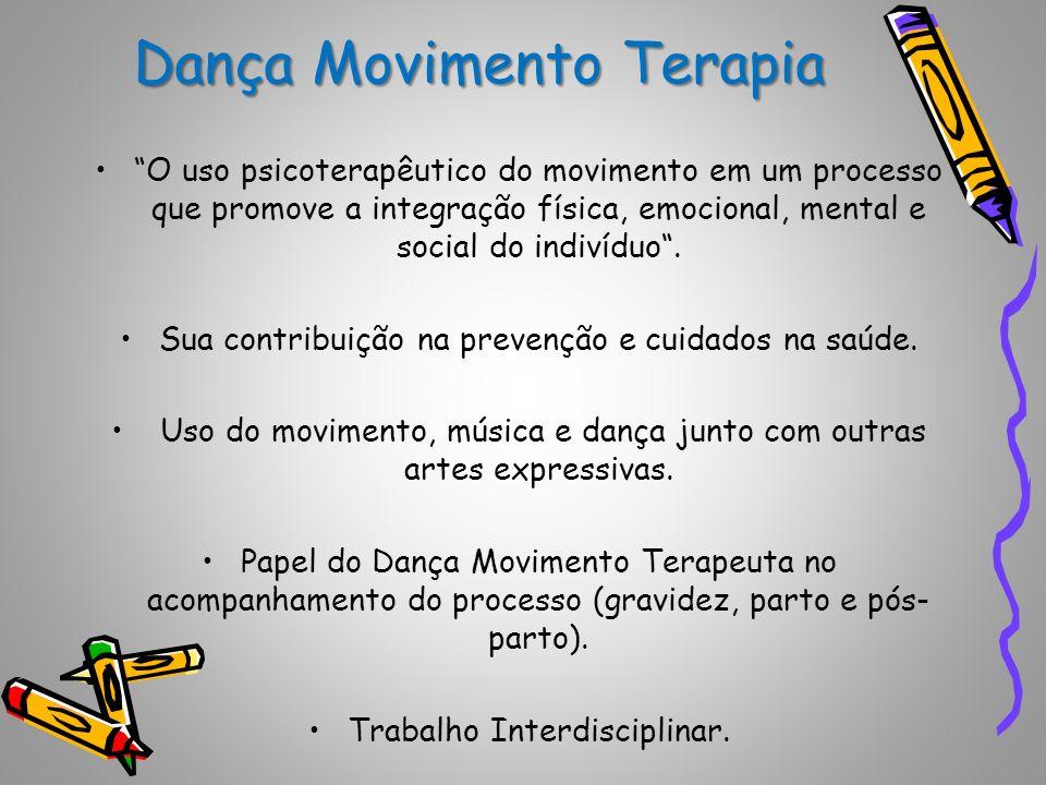 Dança Movimento Terapia O uso psicoterapêutico do movimento em um processo que promove a integração física, emocional, mental e social do indivíduo. S