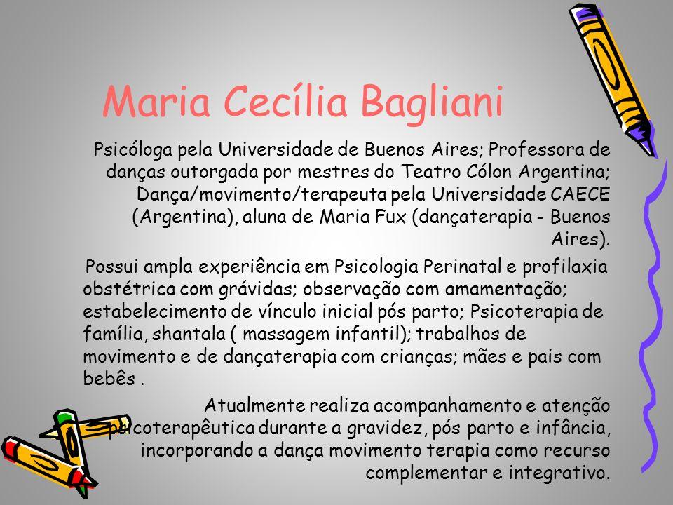 Maria Cecília Bagliani Psicóloga pela Universidade de Buenos Aires; Professora de danças outorgada por mestres do Teatro Cólon Argentina; Dança/movime