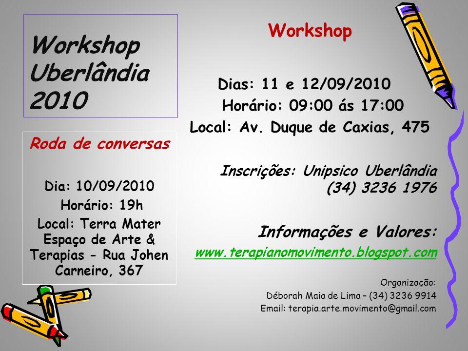 Workshop Uberlândia 2010 Workshop Dias: 11 e 12/09/2010 Horário: 09:00 ás 17:00 Local: Av. Duque de Caxias, 475 Inscrições: Unipsico Uberlândia (34) 3