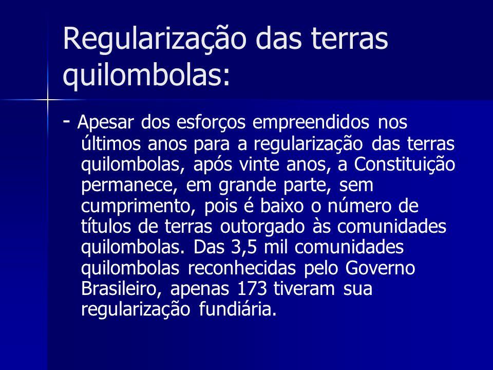 Regularização das terras quilombolas: - Apesar dos esforços empreendidos nos últimos anos para a regularização das terras quilombolas, após vinte anos
