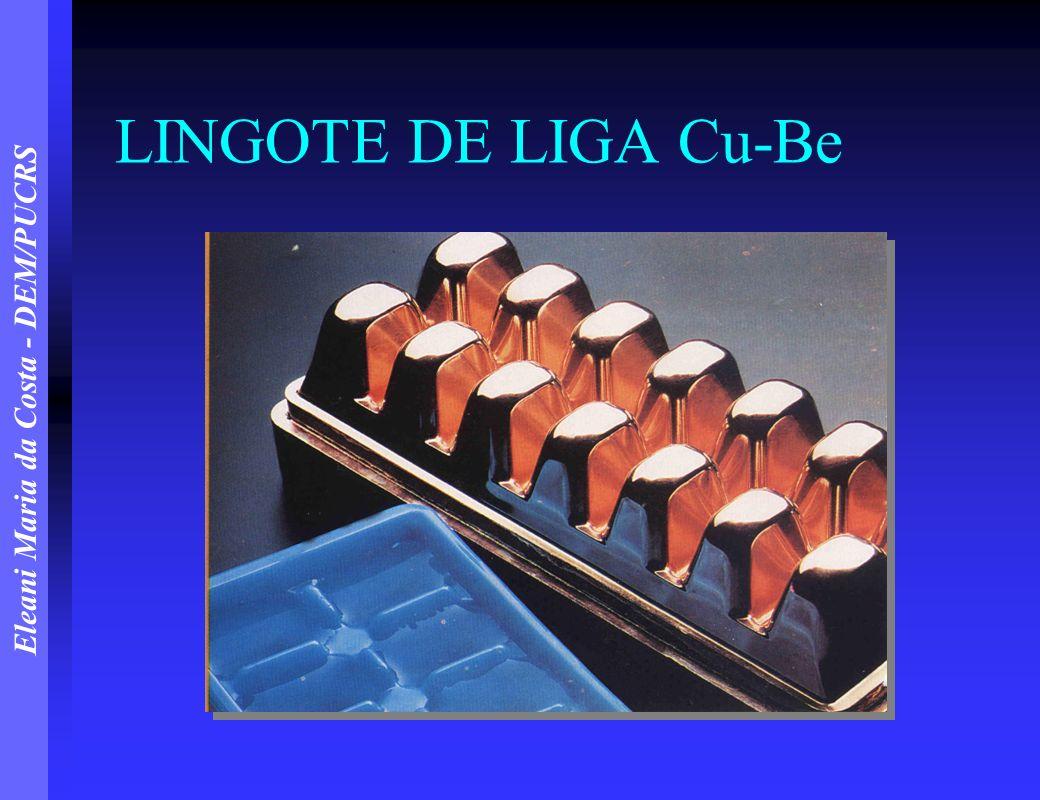 Eleani Maria da Costa - DEM/PUCRS LINGOTE DE LIGA Cu-Be