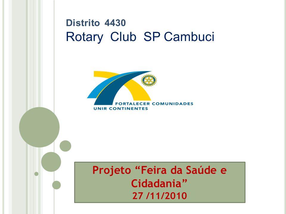 Projeto Feira da Saúde e Cidadania 27 /11/2010 Distrito 4430 Rotary Club SP Cambuci