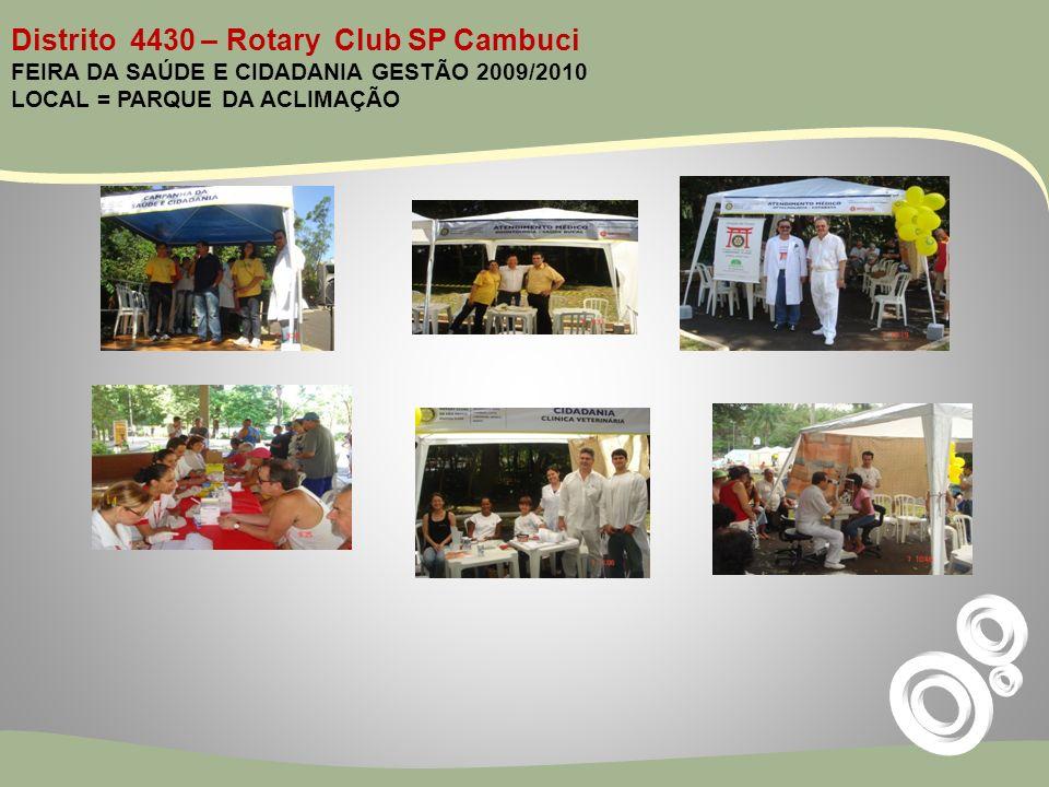 Distrito 4430 – Rotary Club SP Cambuci FEIRA DA SAÚDE E CIDADANIA GESTÃO 2009/2010 LOCAL = PARQUE DA ACLIMAÇÃO