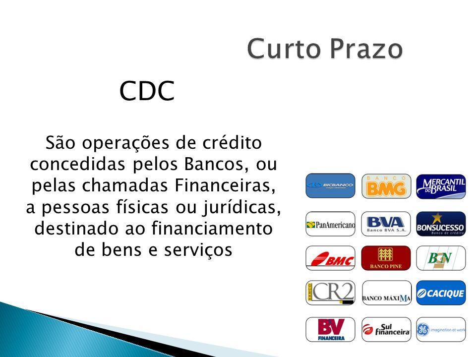 CDC São operações de crédito concedidas pelos Bancos, ou pelas chamadas Financeiras, a pessoas físicas ou jurídicas, destinado ao financiamento de ben