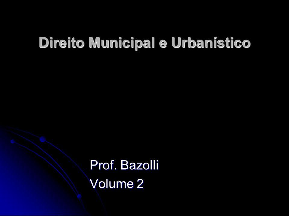 Direito Municipal e Urbanístico Prof. Bazolli Volume 2