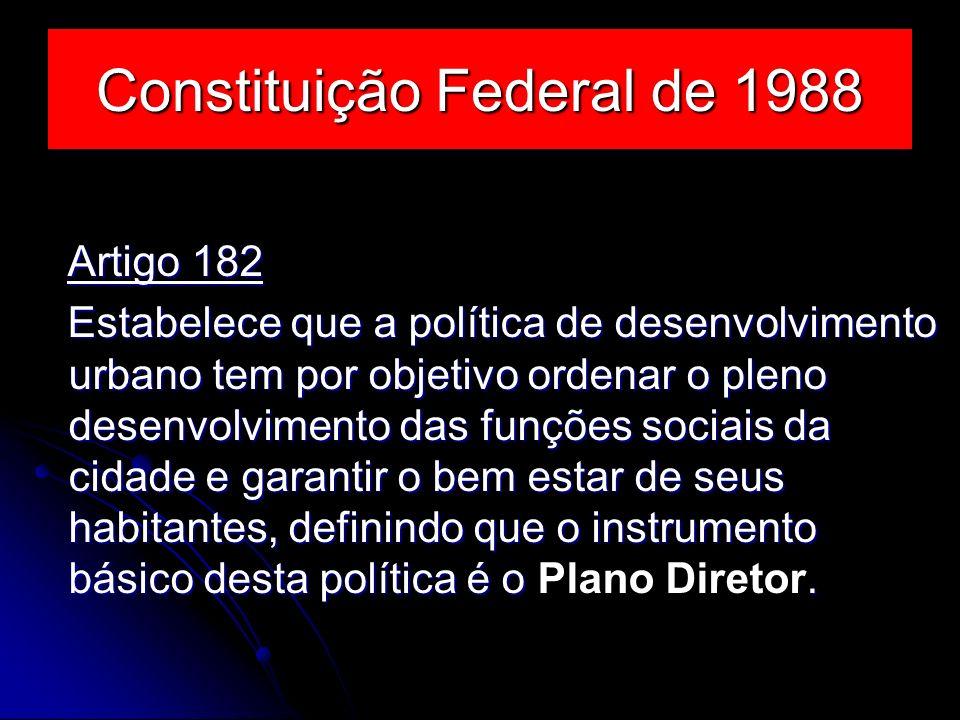 Constituição Federal de 1988 Artigo 182 Artigo 182 Estabelece que a política de desenvolvimento urbano tem por objetivo ordenar o pleno desenvolviment