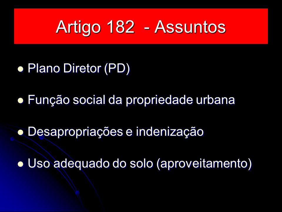 Artigo 182 - Assuntos Plano Diretor (PD) Plano Diretor (PD) Função social da propriedade urbana Função social da propriedade urbana Desapropriações e