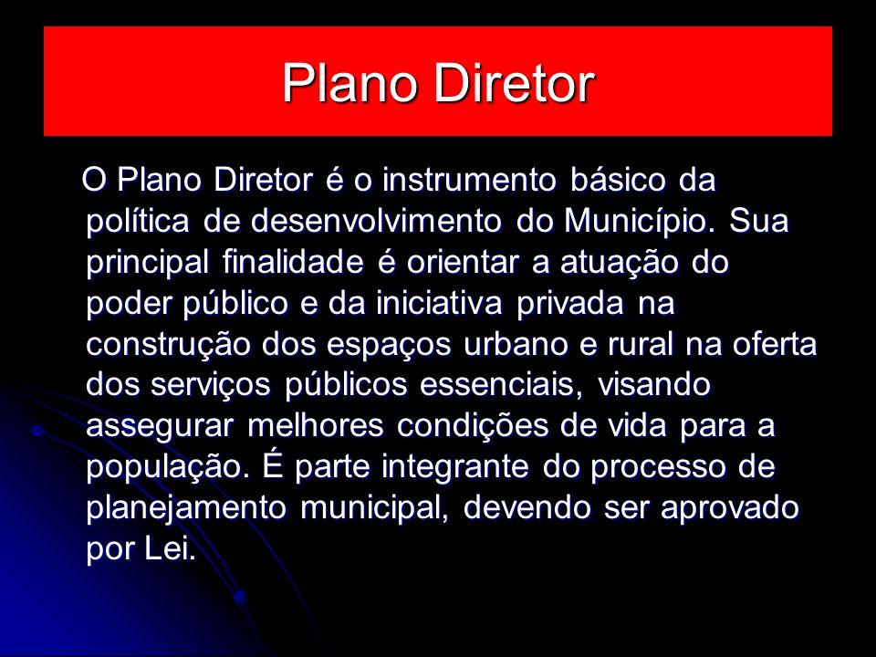 Plano Diretor O Plano Diretor é o instrumento básico da política de desenvolvimento do Município. Sua principal finalidade é orientar a atuação do pod