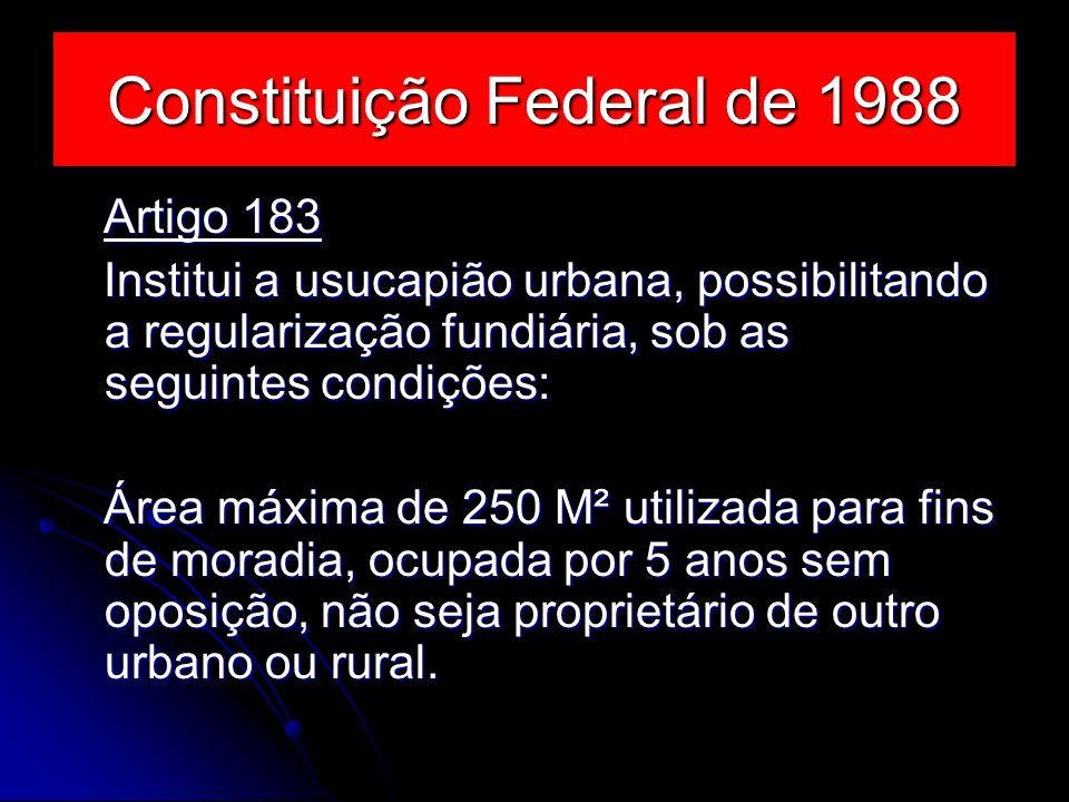 Constituição Federal de 1988 Artigo 183 Artigo 183 Institui a usucapião urbana, possibilitando a regularização fundiária, sob as seguintes condições: