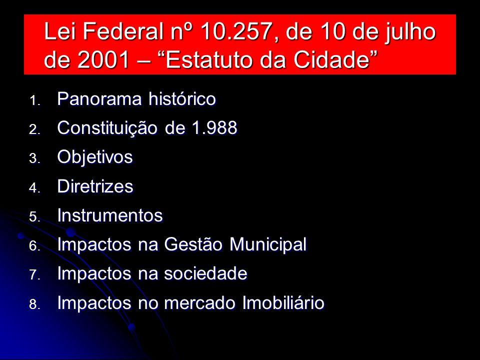 Lei Federal nº 10.257, de 10 de julho de 2001 – Estatuto da Cidade 1. Panorama histórico 2. Constituição de 1.988 3. Objetivos 4. Diretrizes 5. Instru