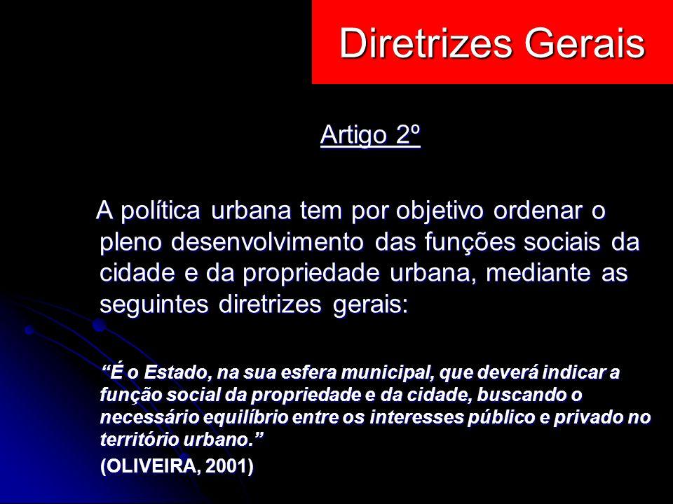 Artigo 2º A política urbana tem por objetivo ordenar o pleno desenvolvimento das funções sociais da cidade e da propriedade urbana, mediante as seguin