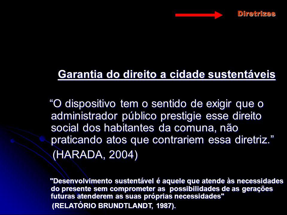 Garantia do direito a cidade sustentáveis Garantia do direito a cidade sustentáveis O dispositivo tem o sentido de exigir que o administrador público