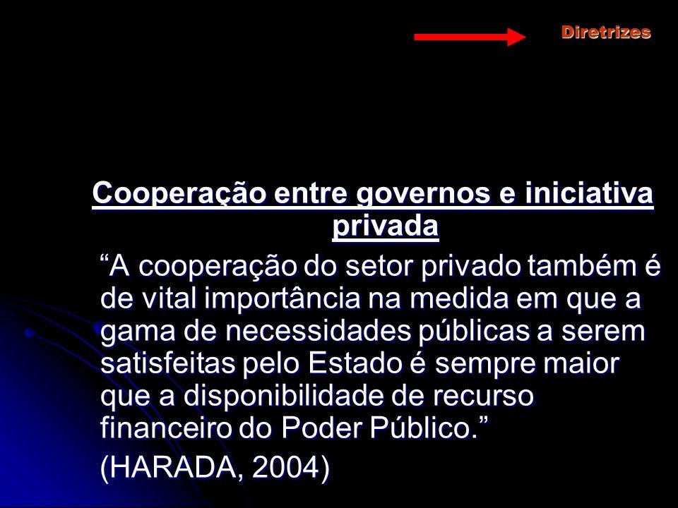 Diretrizes Cooperação entre governos e iniciativa privada A cooperação do setor privado também é de vital importância na medida em que a gama de neces