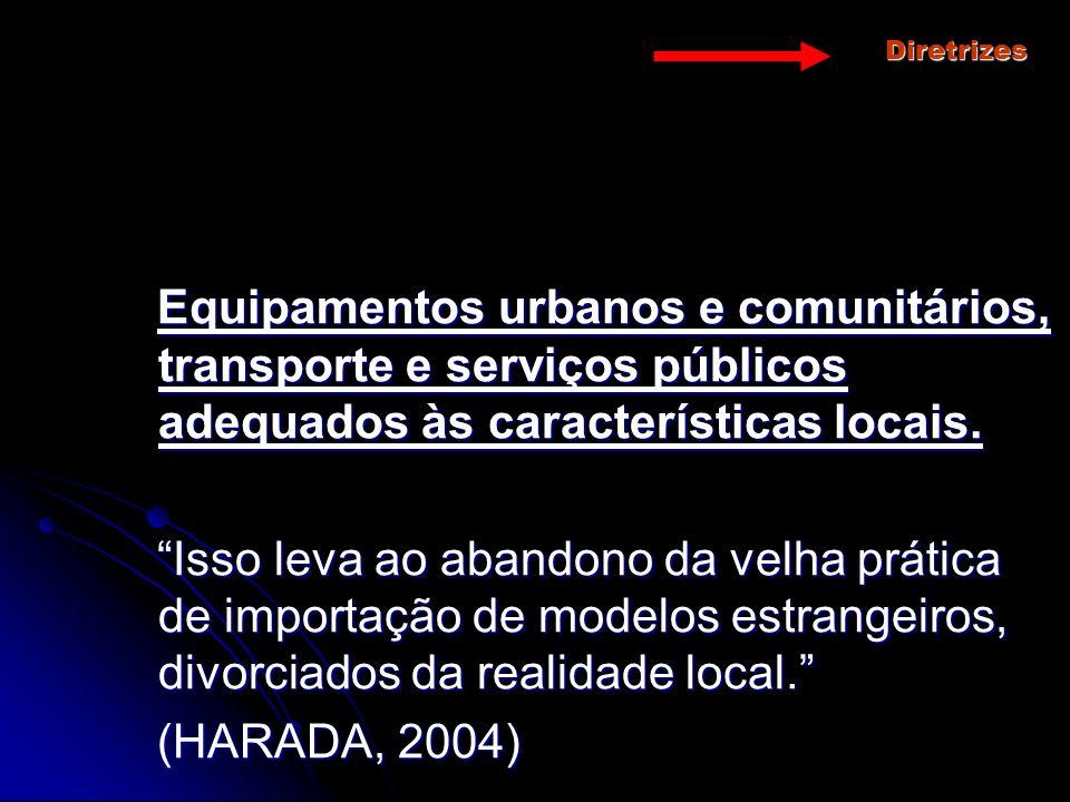 Diretrizes Equipamentos urbanos e comunitários, transporte e serviços públicos adequados às características locais. Equipamentos urbanos e comunitário