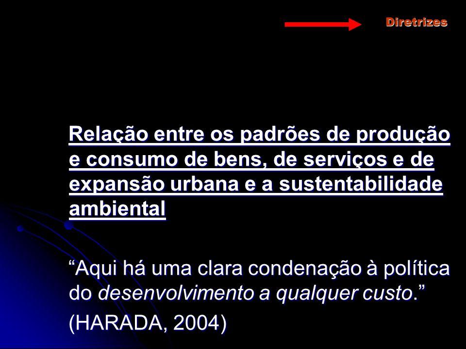Diretrizes Relação entre os padrões de produção e consumo de bens, de serviços e de expansão urbana e a sustentabilidade ambiental Relação entre os pa