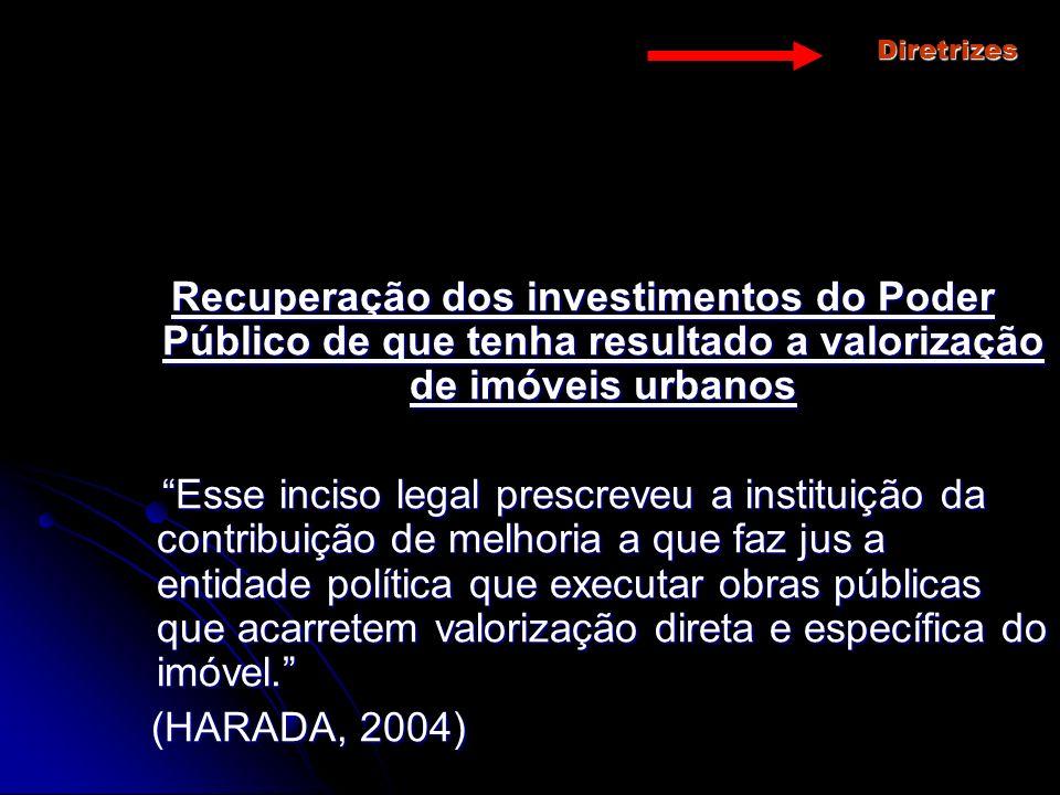 Diretrizes Recuperação dos investimentos do Poder Público de que tenha resultado a valorização de imóveis urbanos Esse inciso legal prescreveu a insti