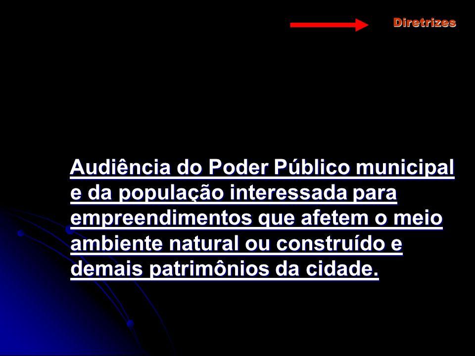 Diretrizes Audiência do Poder Público municipal e da população interessada para empreendimentos que afetem o meio ambiente natural ou construído e dem