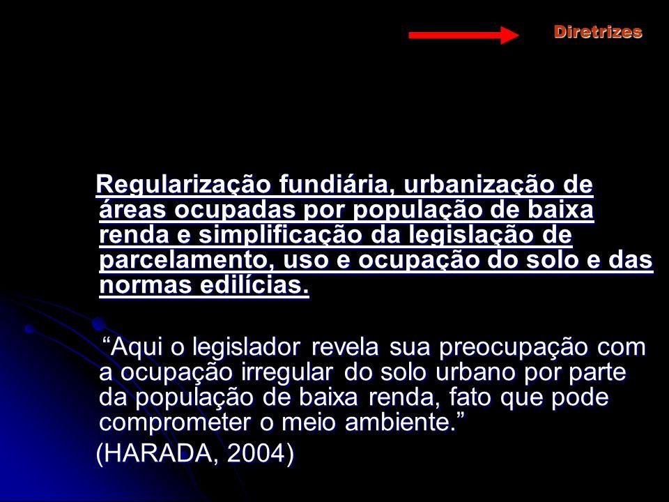 Diretrizes Regularização fundiária, urbanização de áreas ocupadas por população de baixa renda e simplificação da legislação de parcelamento, uso e oc