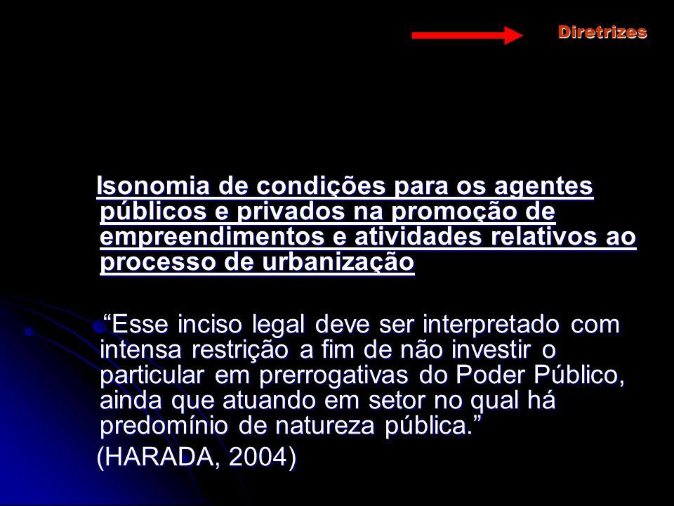 Diretrizes Isonomia de condições para os agentes públicos e privados na promoção de empreendimentos e atividades relativos ao processo de urbanização