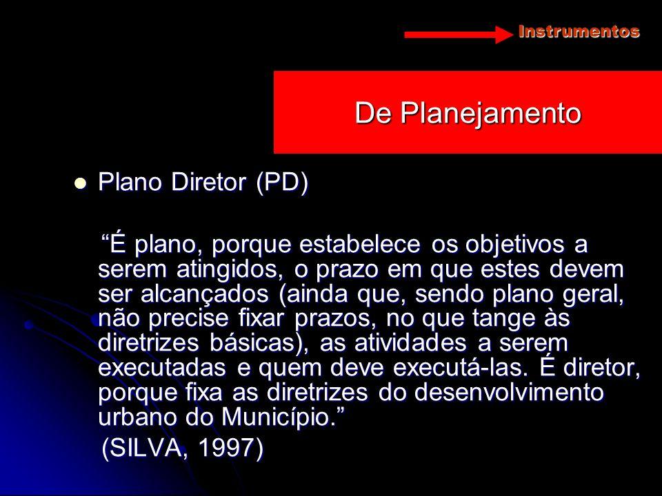 Instrumentos De Planejamento Plano Diretor (PD) Plano Diretor (PD) É plano, porque estabelece os objetivos a serem atingidos, o prazo em que estes dev