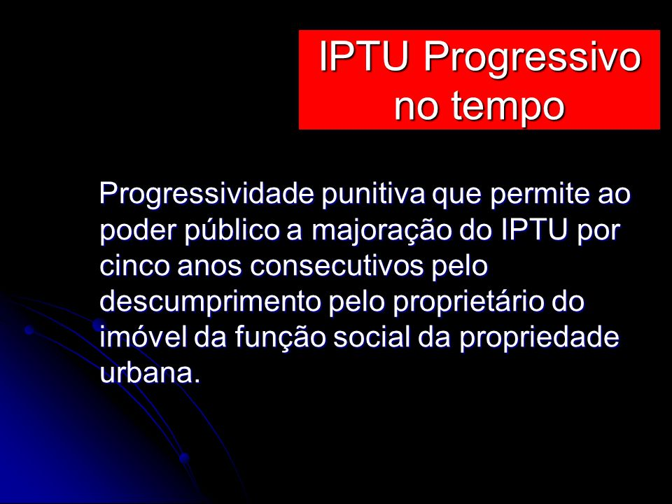 Progressividade punitiva que permite ao poder público a majoração do IPTU por cinco anos consecutivos pelo descumprimento pelo proprietário do imóvel