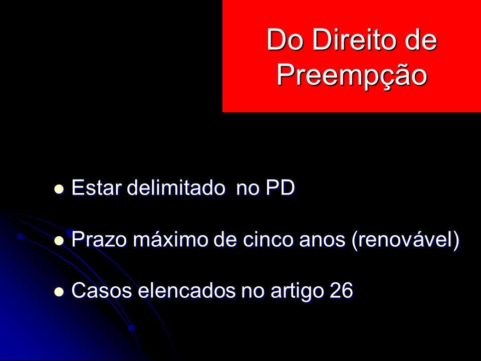 Estar delimitado no PD Estar delimitado no PD Prazo máximo de cinco anos (renovável) Prazo máximo de cinco anos (renovável) Casos elencados no artigo