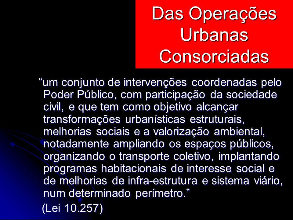 um conjunto de intervenções coordenadas pelo Poder Público, com participação da sociedade civil, e que tem como objetivo alcançar transformações urban