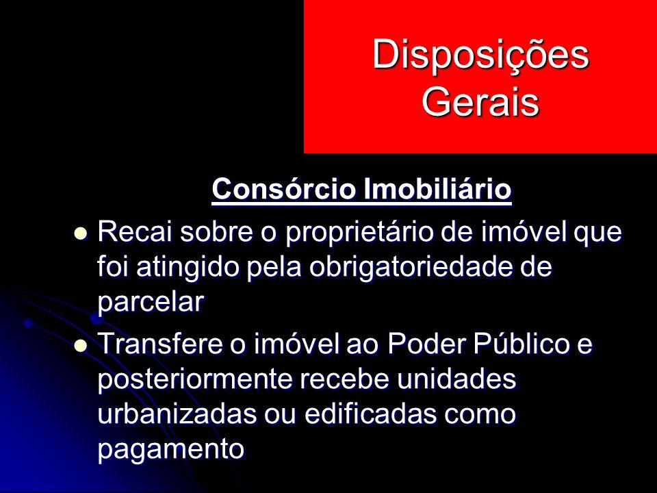 Consórcio Imobiliário Recai sobre o proprietário de imóvel que foi atingido pela obrigatoriedade de parcelar Recai sobre o proprietário de imóvel que