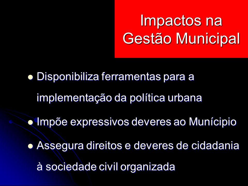 Disponibiliza ferramentas para a implementação da política urbana Disponibiliza ferramentas para a implementação da política urbana Impõe expressivos