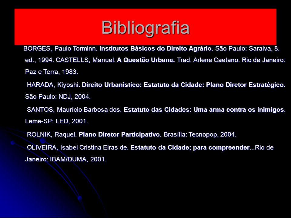 Bibliografia BORGES, Paulo Torminn. Institutos Básicos do Direito Agrário. São Paulo: Saraiva, 8. ed., 1994. CASTELLS, Manuel. A Questão Urbana. Trad.