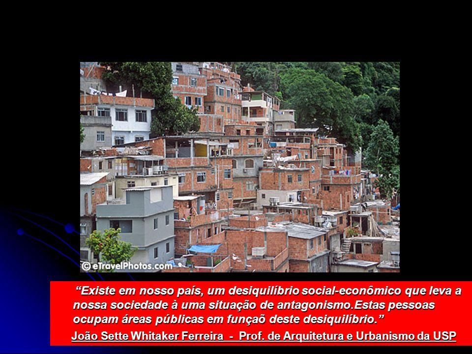 Existe em nosso país, um desiquilíbrio social-econômico que leva a nossa sociedade à uma situação de antagonismo.Estas pessoas ocupam áreas públicas e