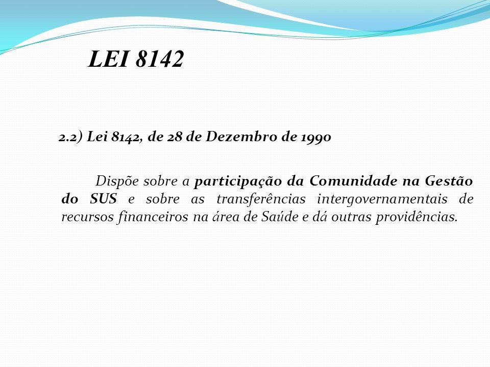 2.2) Lei 8142, de 28 de Dezembro de 1990 Dispõe sobre a participa ç ão da Comunidade na Gestão do SUS e sobre as transferências intergovernamentais de