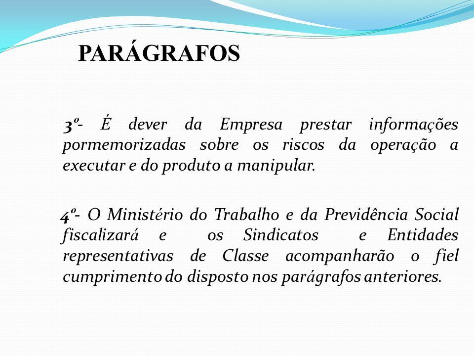 3 º - É dever da Empresa prestar informa ç ões pormemorizadas sobre os riscos da opera ç ão a executar e do produto a manipular. 4 º - O Minist é rio