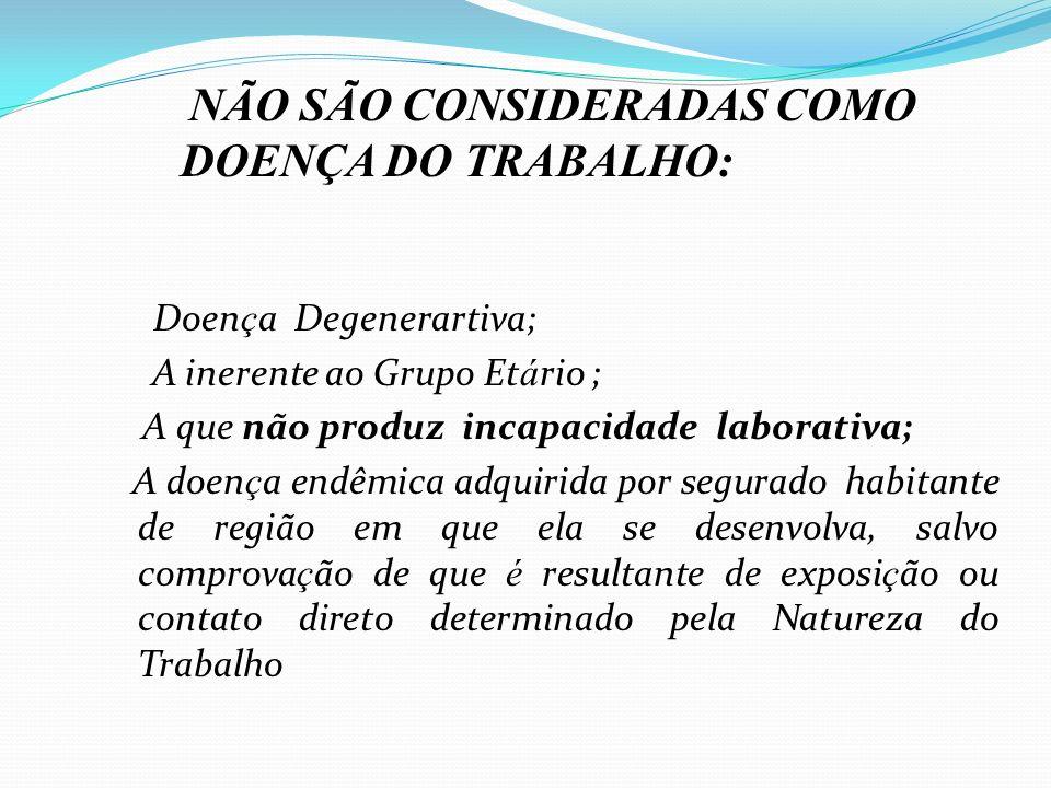 Doen ç a Degenerartiva; A inerente ao Grupo Et á rio ; A que não produz incapacidade laborativa; A doen ç a endêmica adquirida por segurado habitante