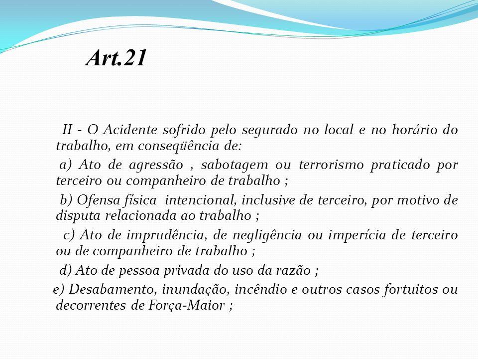 II - O Acidente sofrido pelo segurado no local e no hor á rio do trabalho, em conseq ü ência de: a) Ato de agressão, sabotagem ou terrorismo praticado