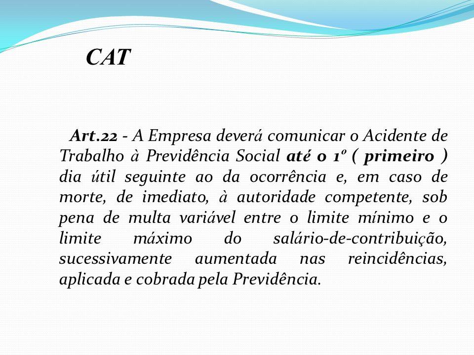 Art.22 - A Empresa dever á comunicar o Acidente de Trabalho à Previdência Social at é o 1 º ( primeiro ) dia ú til seguinte ao da ocorrência e, em cas