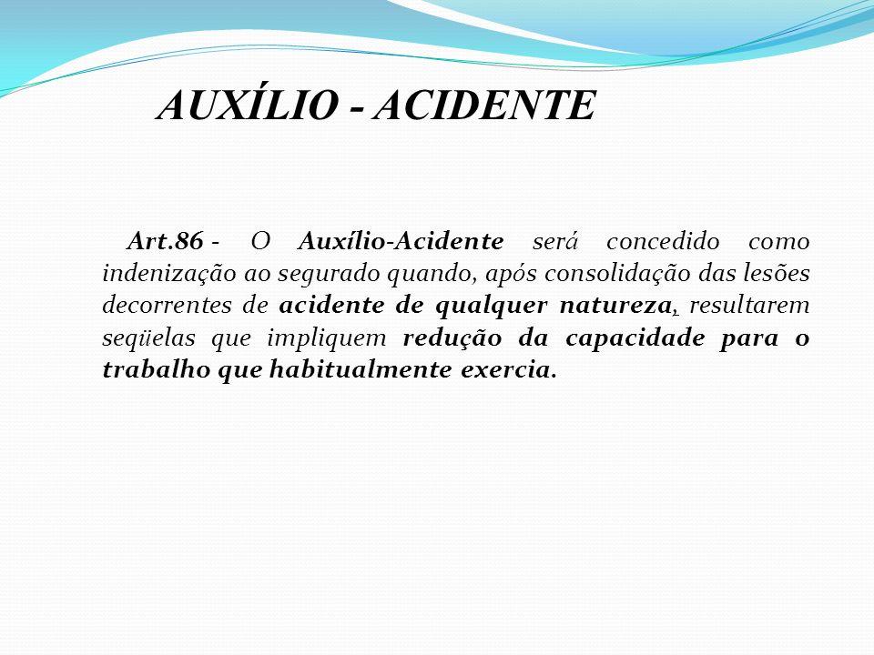Art.86 -O Aux í lio-Acidente ser á concedido como indeniza ç ão ao segurado quando, ap ó s consolida ç ão das lesões decorrentes de acidente de qualqu