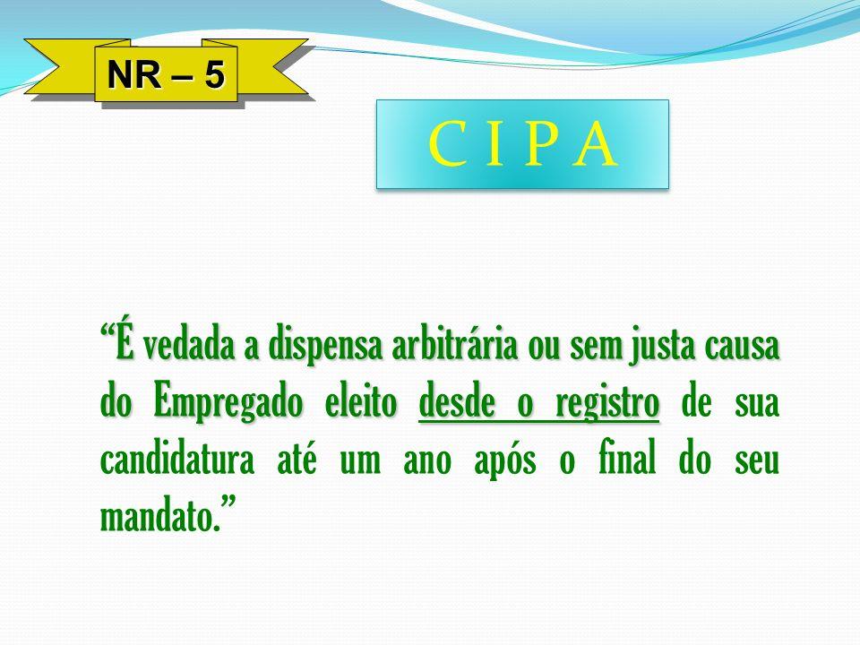 NR – 5 É vedada a dispensa arbitrária ou sem justa causa do Empregado eleito desde o registro É vedada a dispensa arbitrária ou sem justa causa do Emp