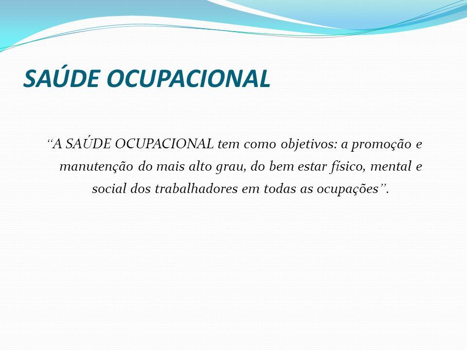 A SA Ú DE OCUPACIONAL tem como objetivos: a promo ç ão e manuten ç ão do mais alto grau, do bem estar f í sico, mental e social dos trabalhadores em t
