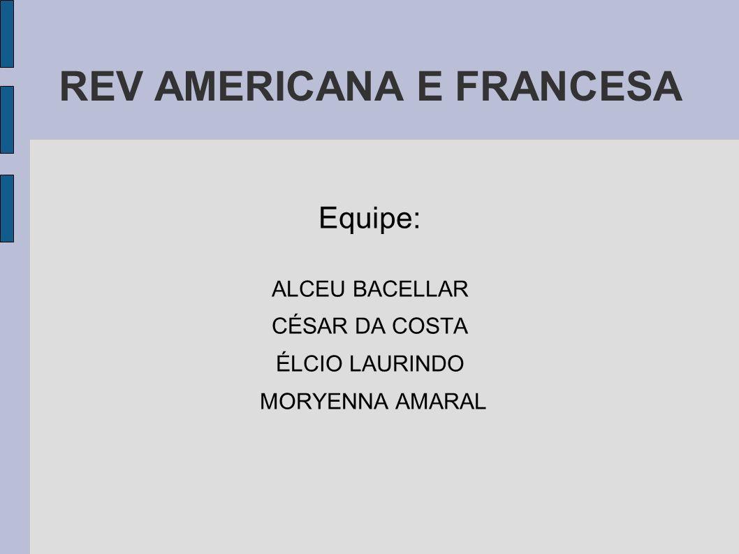 REV AMERICANA E FRANCESA Equipe: ALCEU BACELLAR CÉSAR DA COSTA ÉLCIO LAURINDO MORYENNA AMARAL