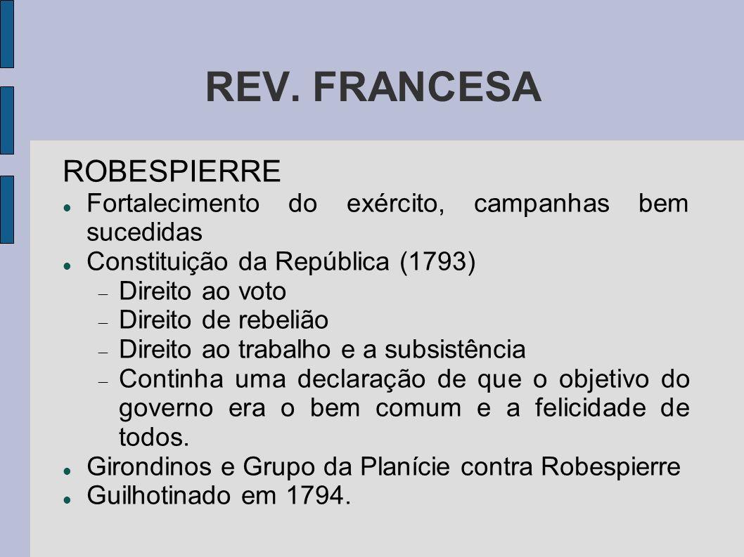 REV. FRANCESA ROBESPIERRE Fortalecimento do exército, campanhas bem sucedidas Constituição da República (1793) Direito ao voto Direito de rebelião Dir