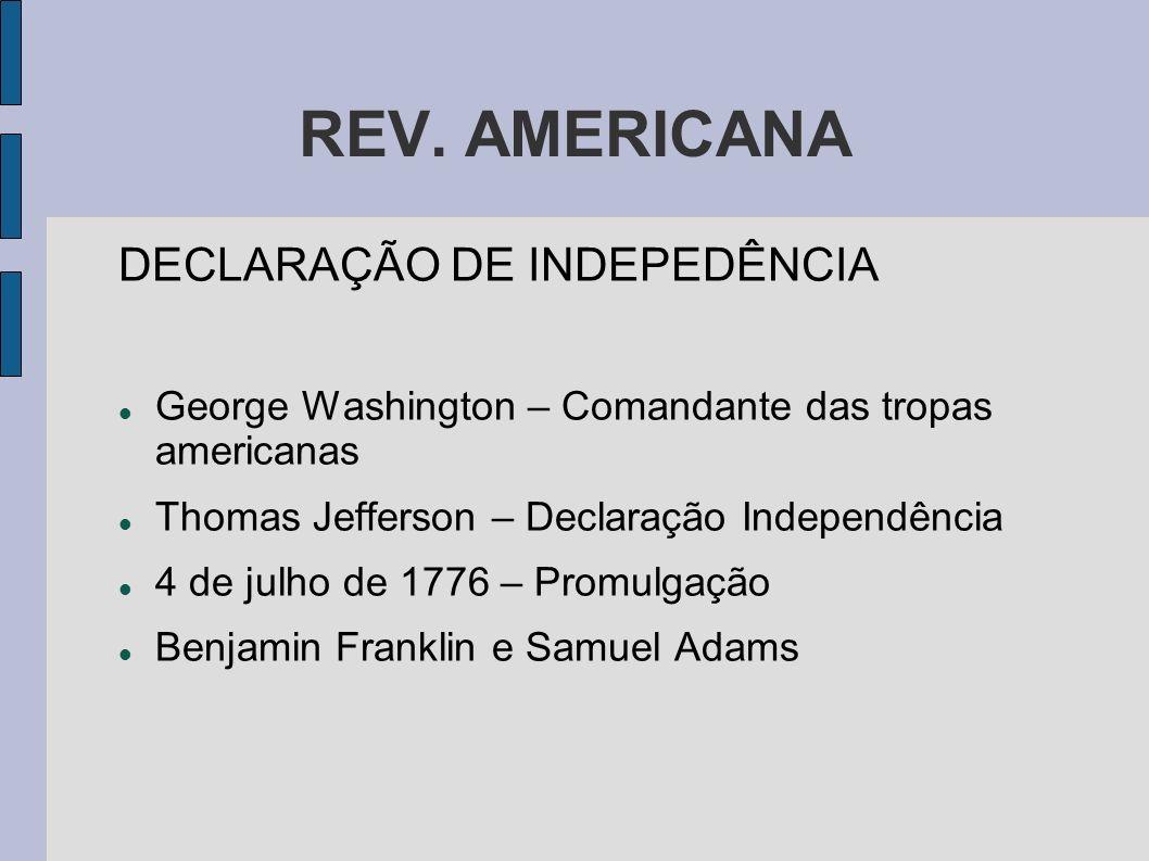 REV. AMERICANA DECLARAÇÃO DE INDEPEDÊNCIA George Washington – Comandante das tropas americanas Thomas Jefferson – Declaração Independência 4 de julho