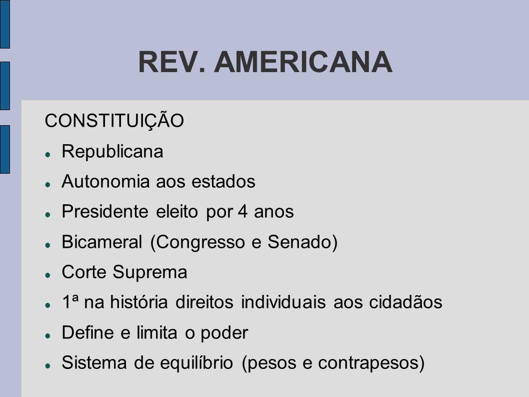 REV. AMERICANA CONSTITUIÇÃO Republicana Autonomia aos estados Presidente eleito por 4 anos Bicameral (Congresso e Senado) Corte Suprema 1ª na história