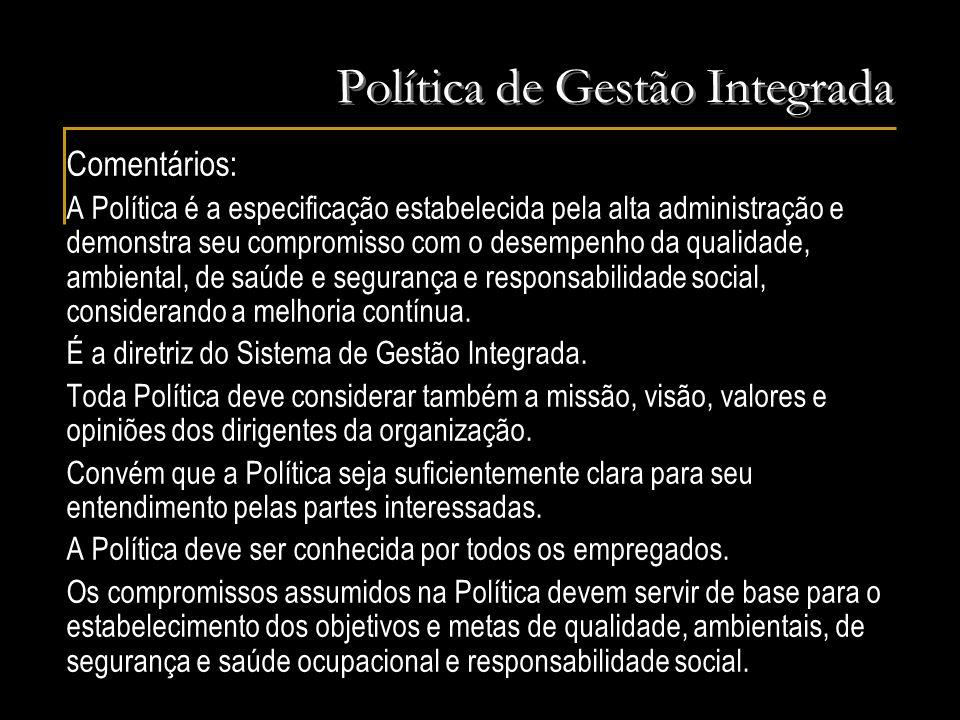 Política de Gestão Integrada Comentários: A Política é a especificação estabelecida pela alta administração e demonstra seu compromisso com o desempen